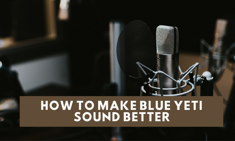 How to Make Blue Yeti Sound Better