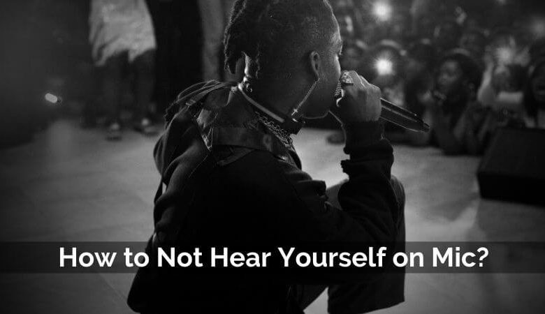 How to not hear yourself on mic